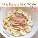 Pb & Banana Egg White Oats